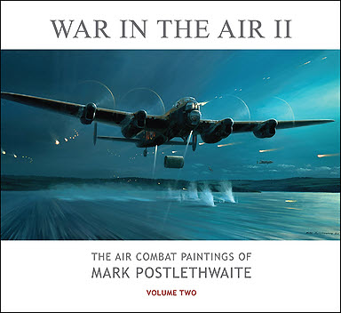 War In the Air II - The Air Combat Paintings of Mark Postlethwaite, Aviation Art Book